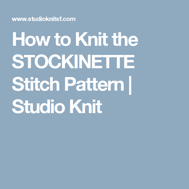 How to Knit the STOCKINETTE Stitch Pattern | Studio Knit