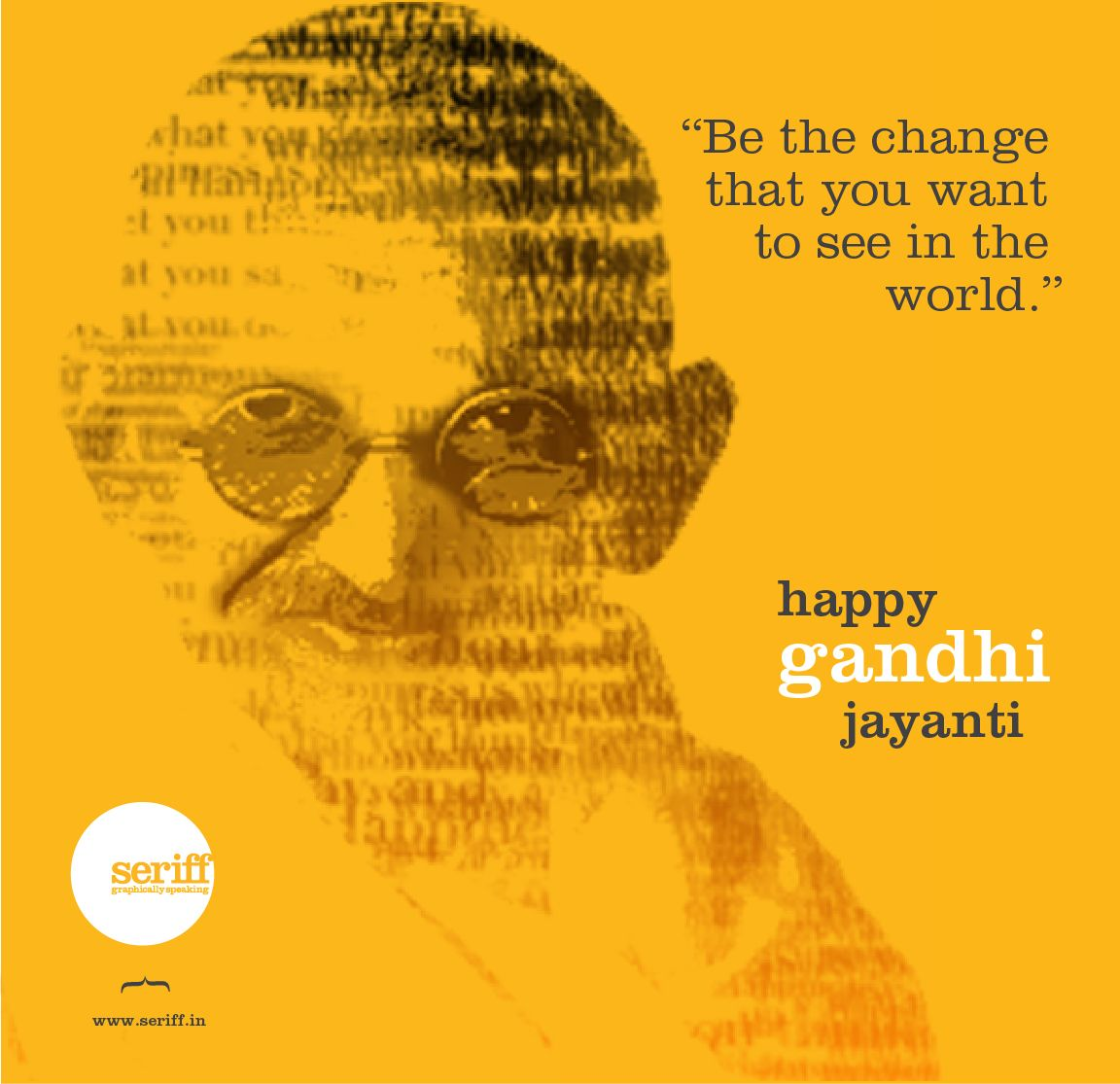Happy Gandhi Jayanti Be the change you want to see in the