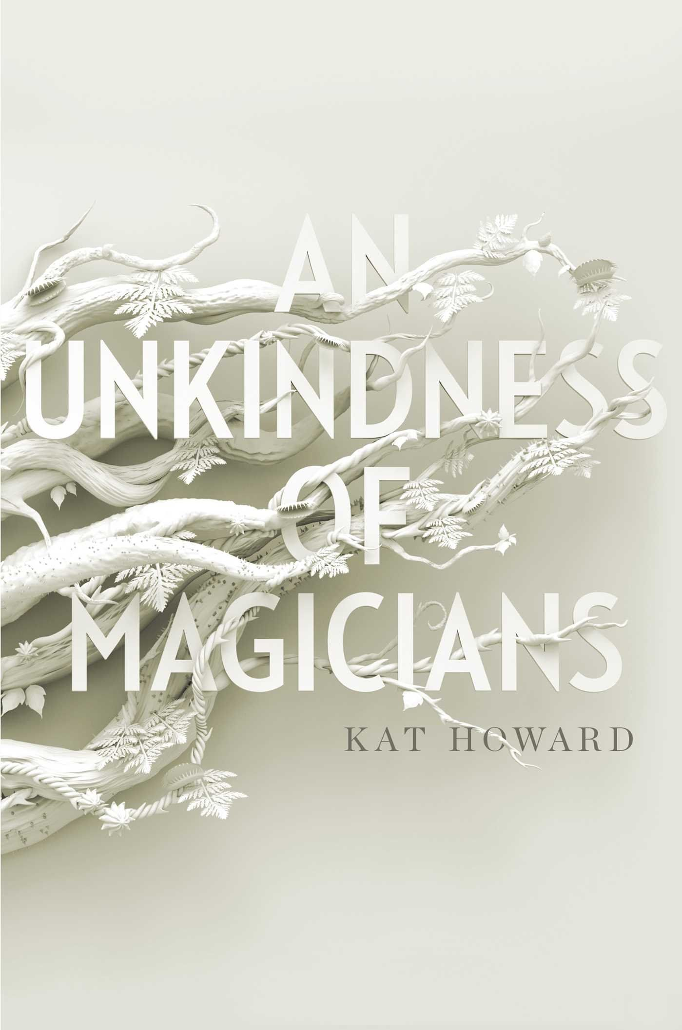 An Unkindness Of Magicians: Kat Howard: Hardcover: 352 Pages Publisher:  Saga Press