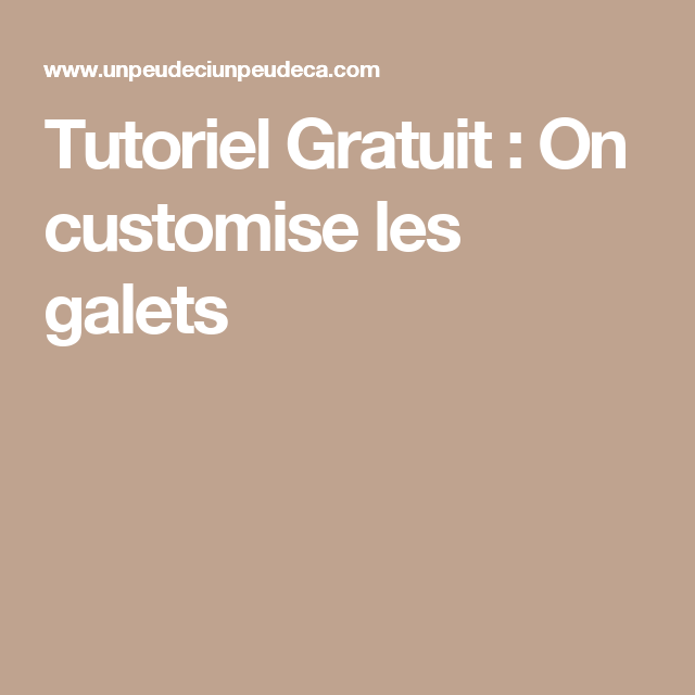 Tutoriel Gratuit : On customise les galets