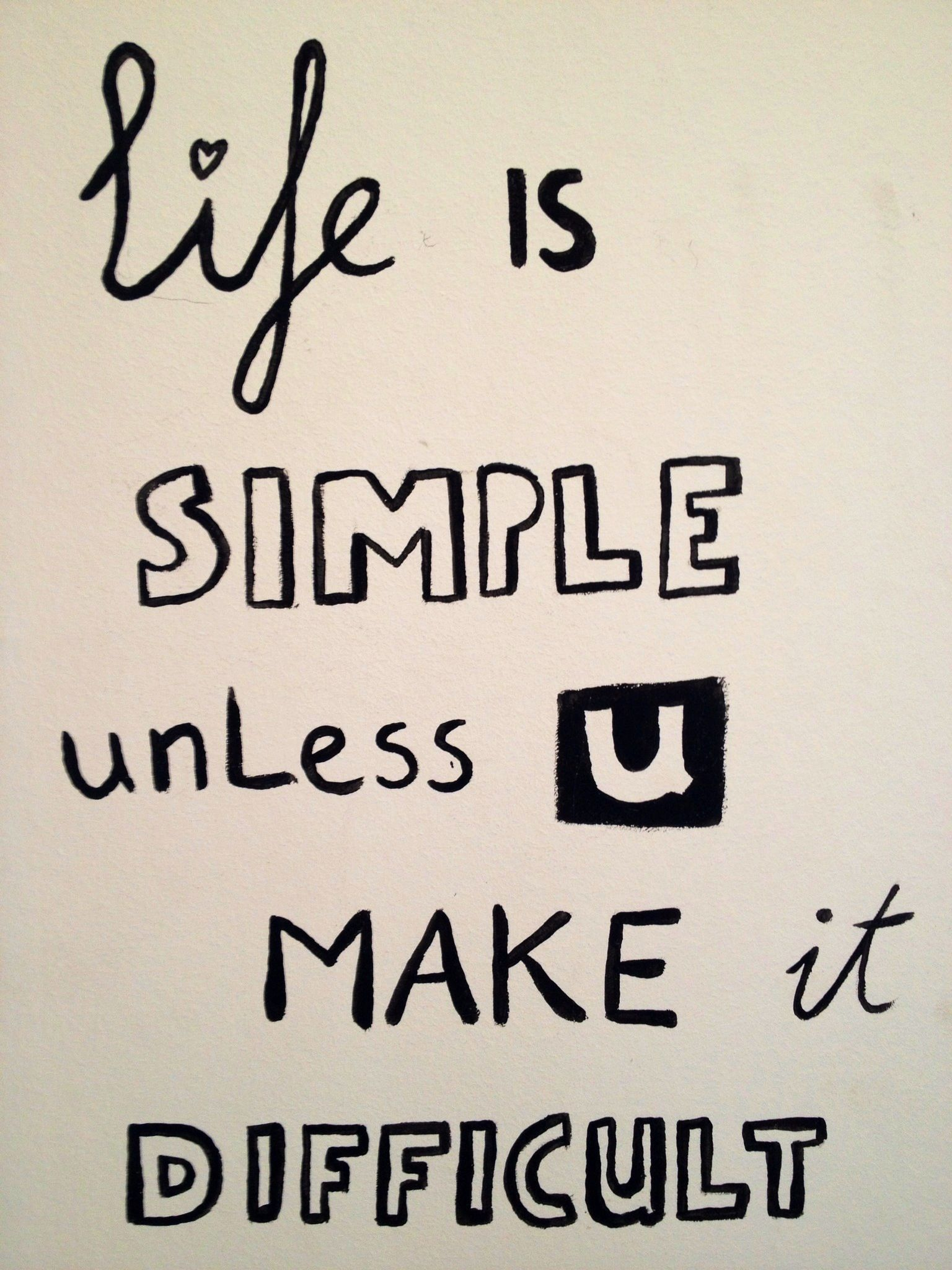 Life is simple unless you make it difficult.... Written on my wall as a reminder! http://pipenik.wordpress.com/2013/06/30/muurpret/