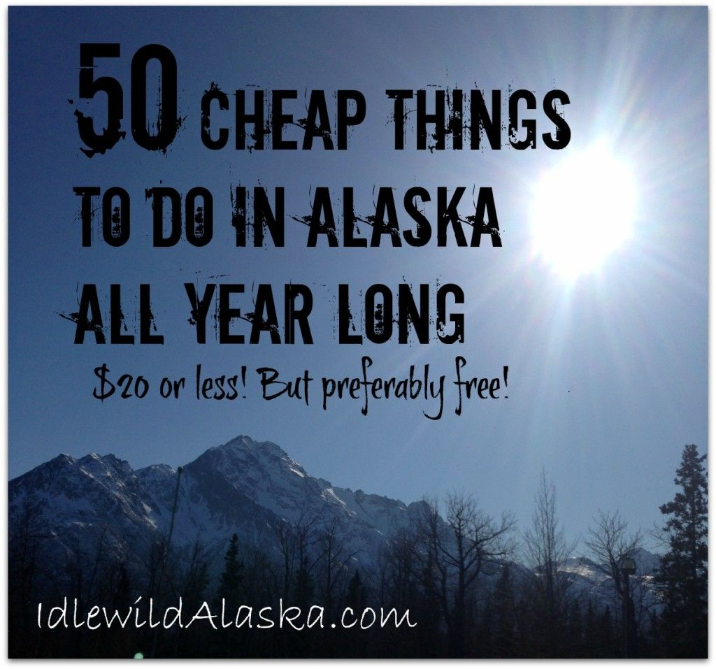 Here S A Great List Of 50 Things To Do In Alaska All Year Long 20 Or Better Yet Free
