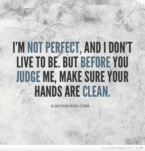 Don T Judge Me Because I Sin Differently Than You Judge Quotes Preach Quotes Perfection Quotes