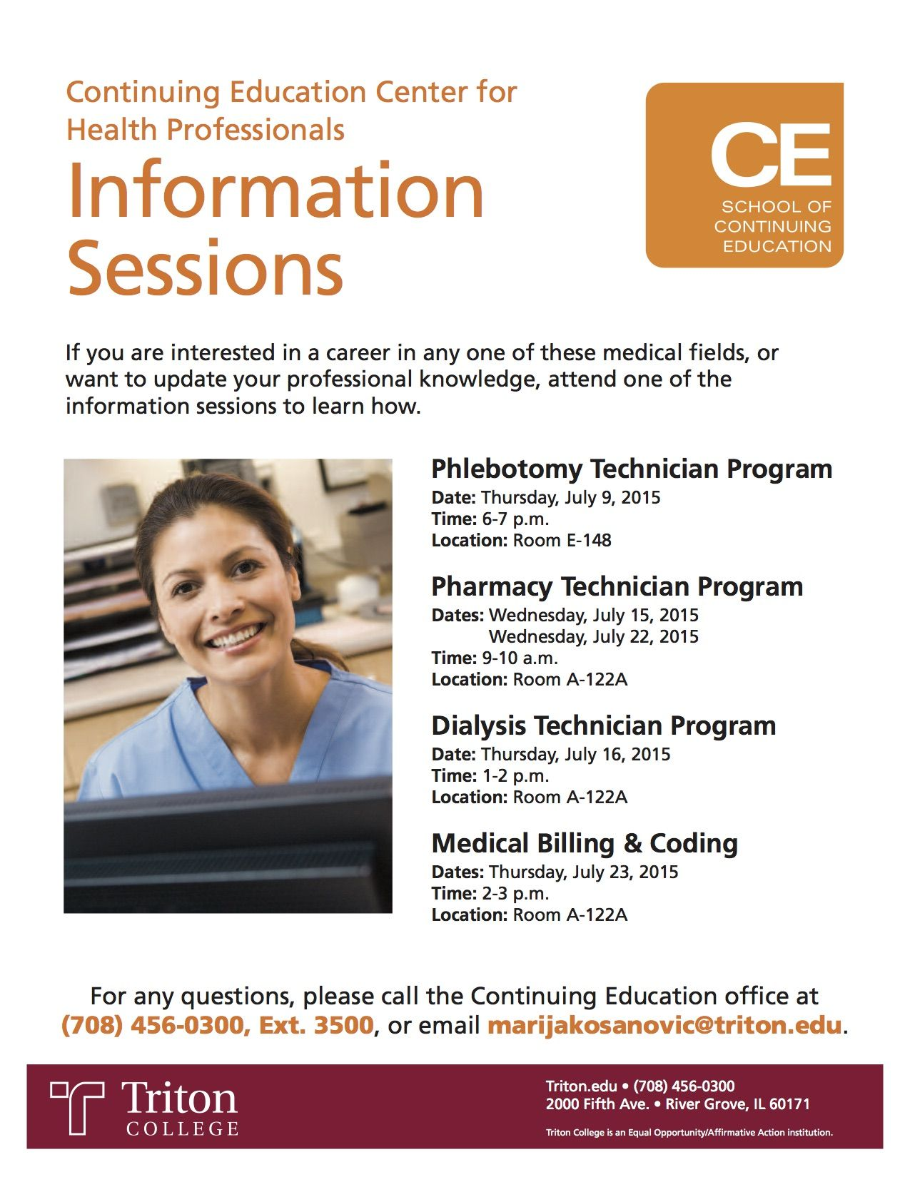 If you are interested in a career in any one of these medical fields, or want to update your professional knowledge, attend one of the information sessions to learn how.  For any questions, please call Marija Kosanovic, Manager, Center for Health Professionals  (708) 456-0300, Ext. 3773 marijakosanovic@triton.edu
