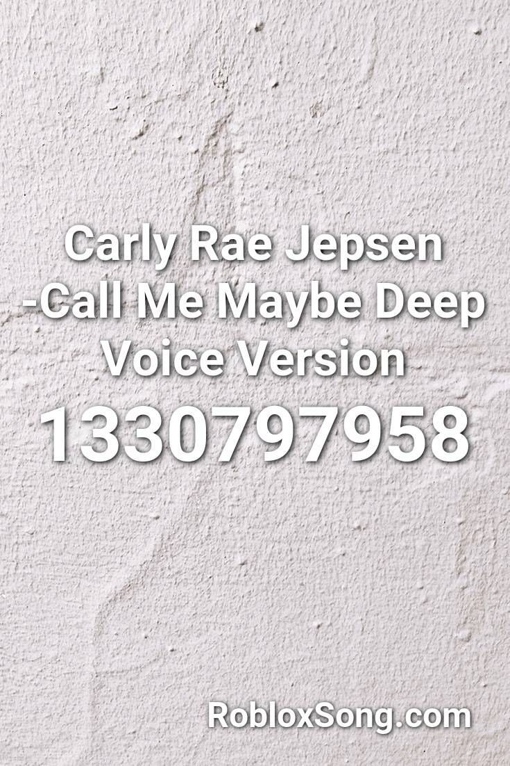Carly Rae Jepsen Call Me Maybe Deep Voice Version Roblox Id
