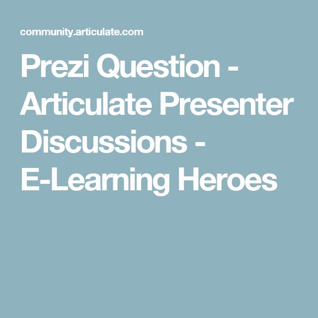 Prezi Question - Articulate Presenter Discussions - E-Learning ...