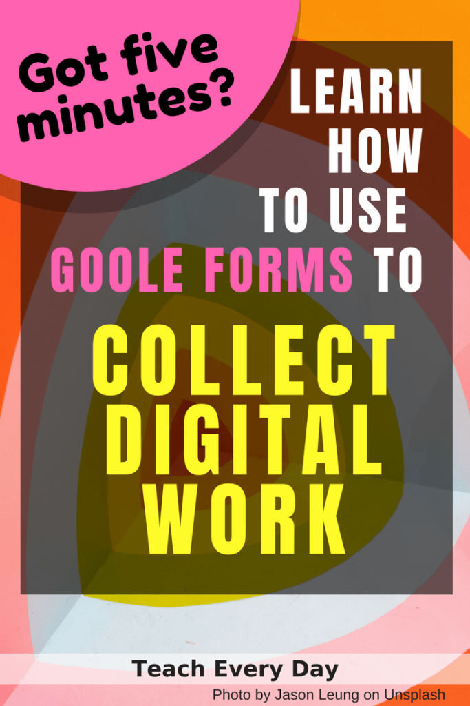 Digital Classroom: Use Google Forms to Turn in Work - Teach Every Day