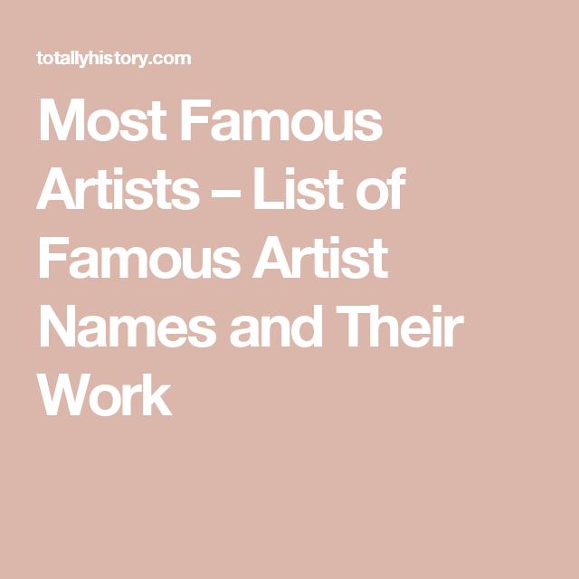 Most Famous Artists List Of Famous Artist Names And Their Work Famous Artist Names Famous Artists List Most Famous Artists
