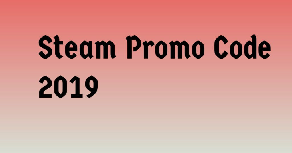 Verified Save Up To 99 Off W Steam Promo Code 2020 Jan