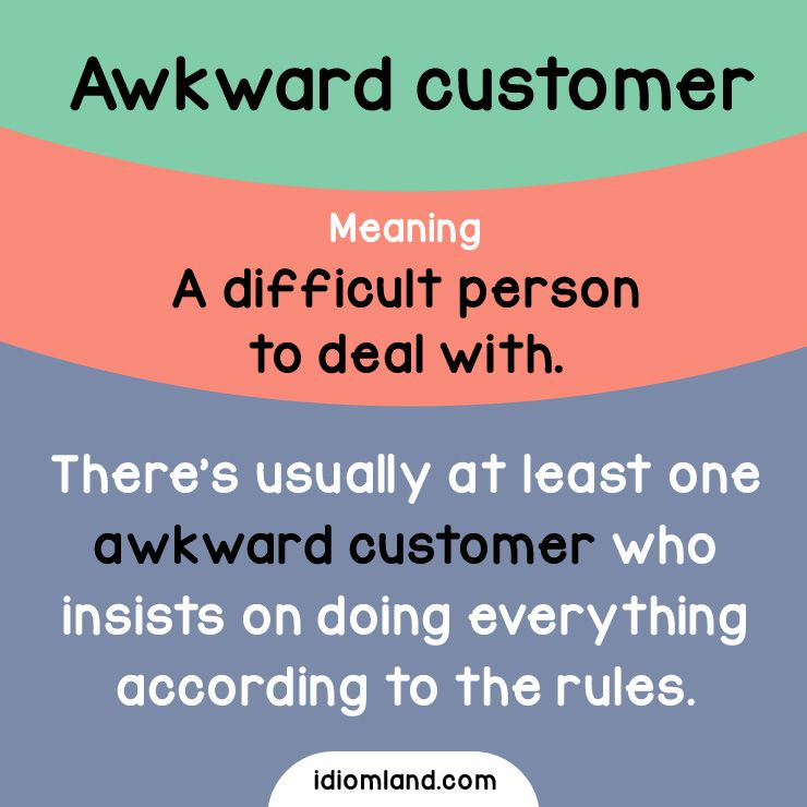 Idiom Of The Day Awkward Customer Meaning A Difficult Person To