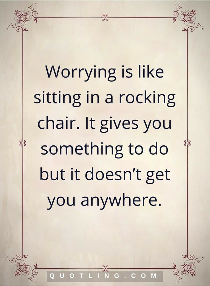 Quotes About Worrying Worry Quotes Worrying Is Like Sitting In A Rocking Chairit Gives .