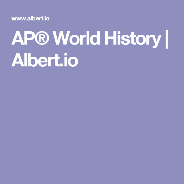 AP® World History | Albert io | AP World History | Ap world