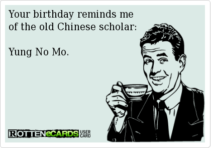 Your Birthday Reminds Me Of The Old Chinese Scholar Birthday Quotes Funny Happy Birthday Quotes Happy Birthday Meme