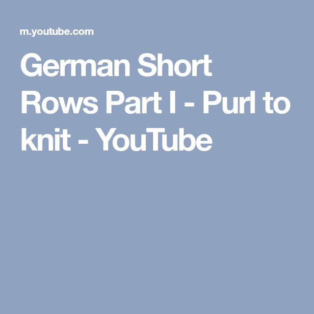 German Short Rows Part I Purl To Knit Youtube Knitting
