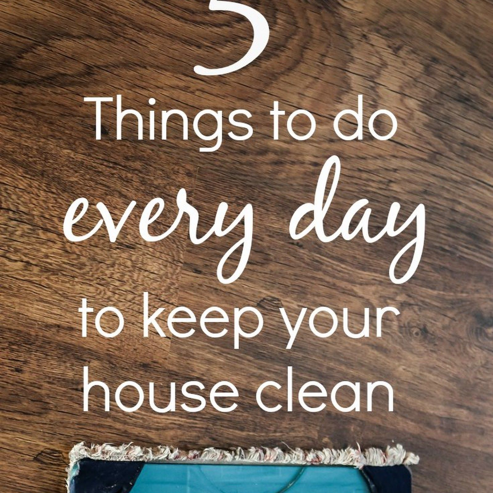 5 Things To Do Every Day To Keep Your House Clean And
