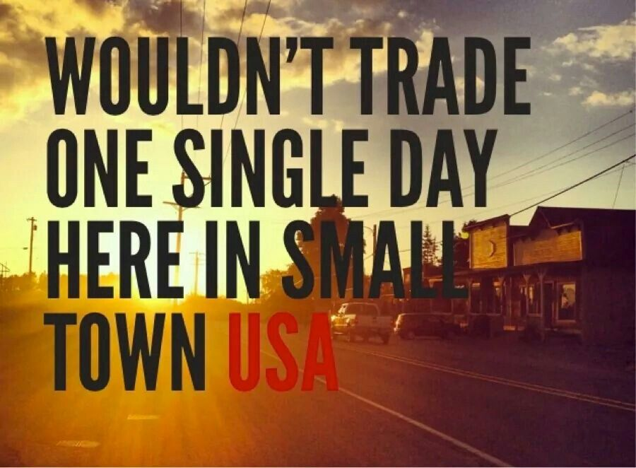 Small Town Usa Beats Big City Life Any Day Country Life Small