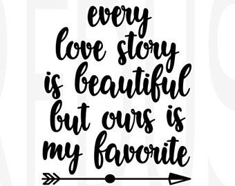 Download every love story is beautiful but ours is my favorite svg ...