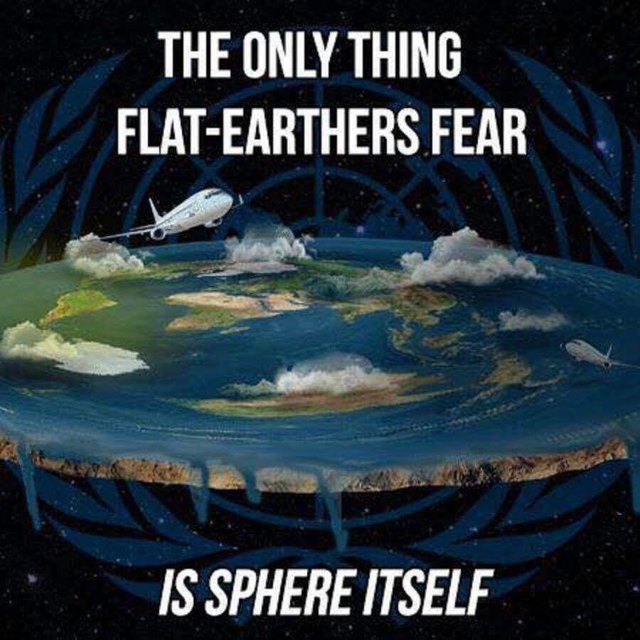 Flat earthers fear is sphere https//i.redd.it