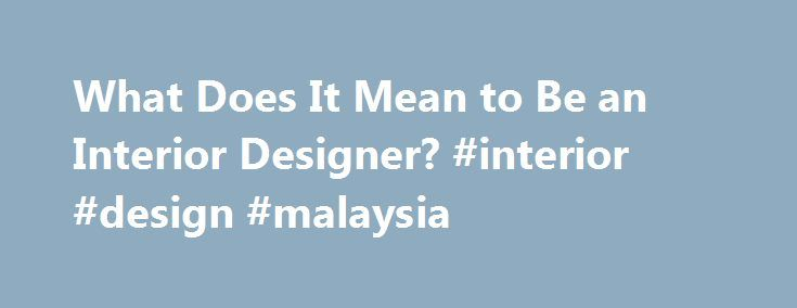 What Does It Mean To Be An Interior Designer Design