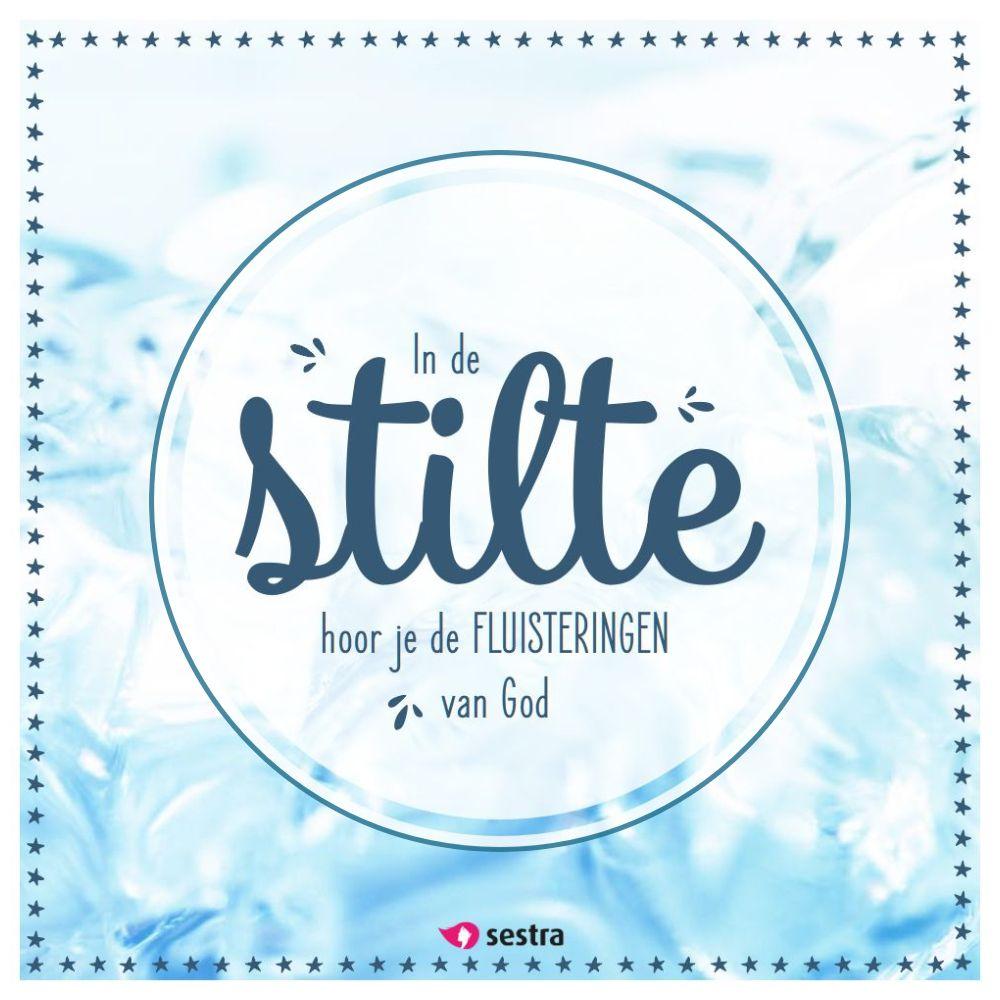 spreuken stilte In de stilte hoor je de fluisteringen van God. | Sestra | Quotes  spreuken stilte