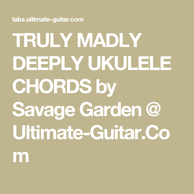 TRULY MADLY DEEPLY UKULELE CHORDS by Savage Garden @ Ultimate-Guitar ...
