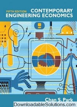 Solution manual for contemporary engineering economics 5th edition solution manual for contemporary engineering economics 5th edition by chan s park download answer key test bank solutions manual instructor manual fandeluxe Gallery