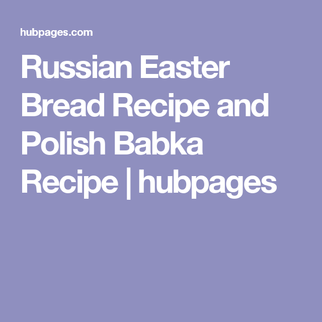 Russian Easter Bread Recipe and Polish Babka Recipe | hubpages