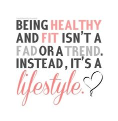 Being fit and healthy should be a lifestyle.