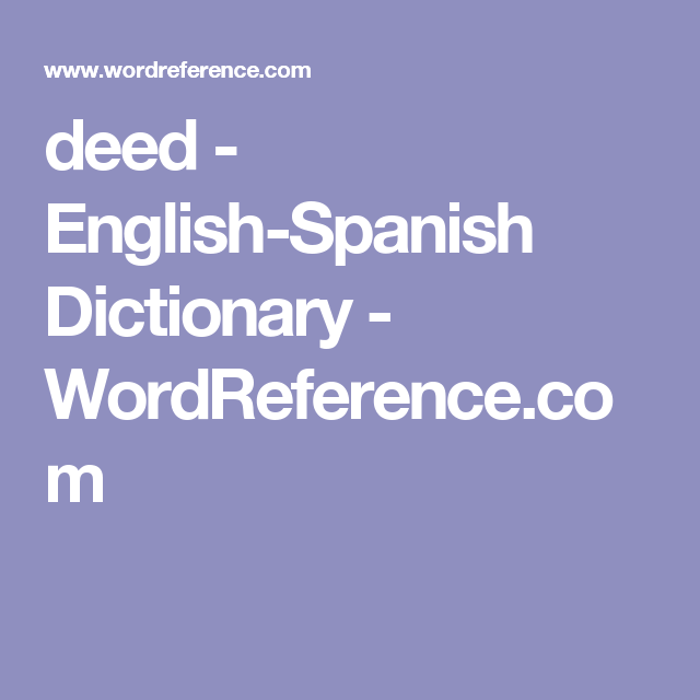 deed - English-Spanish Dictionary - WordReference.com