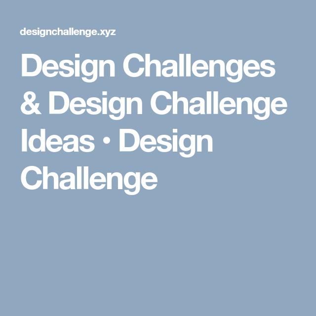Design Challenges Design Challenge Ideas Design Challenge Design Challenges Challenges Design