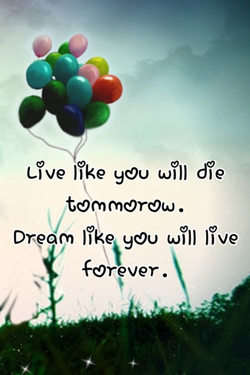 Live Like You Will Die Tomorrow. Dream Like You Will Live Forever #Dreams #