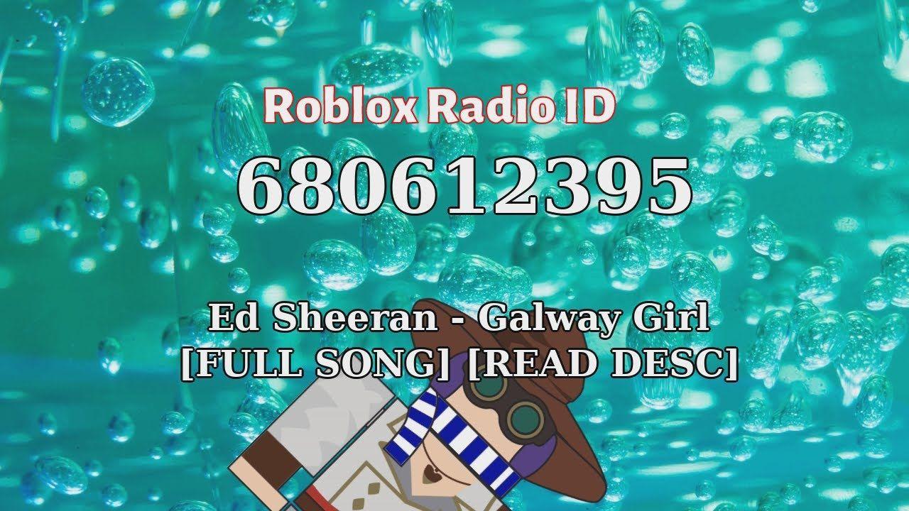 Ed Sheeran Galway Girl Full Song Read Desc Roblox Id Roblox Radi In 2021 Galway Girl Songs Roblox