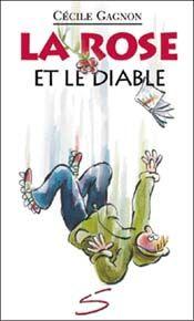 La rose et le diable (série Des légendes d'hier pour aujourd'hui)  Cécile Gagnon, illustré par Anne Villeneuve, Soulières éditeur, 72 pages