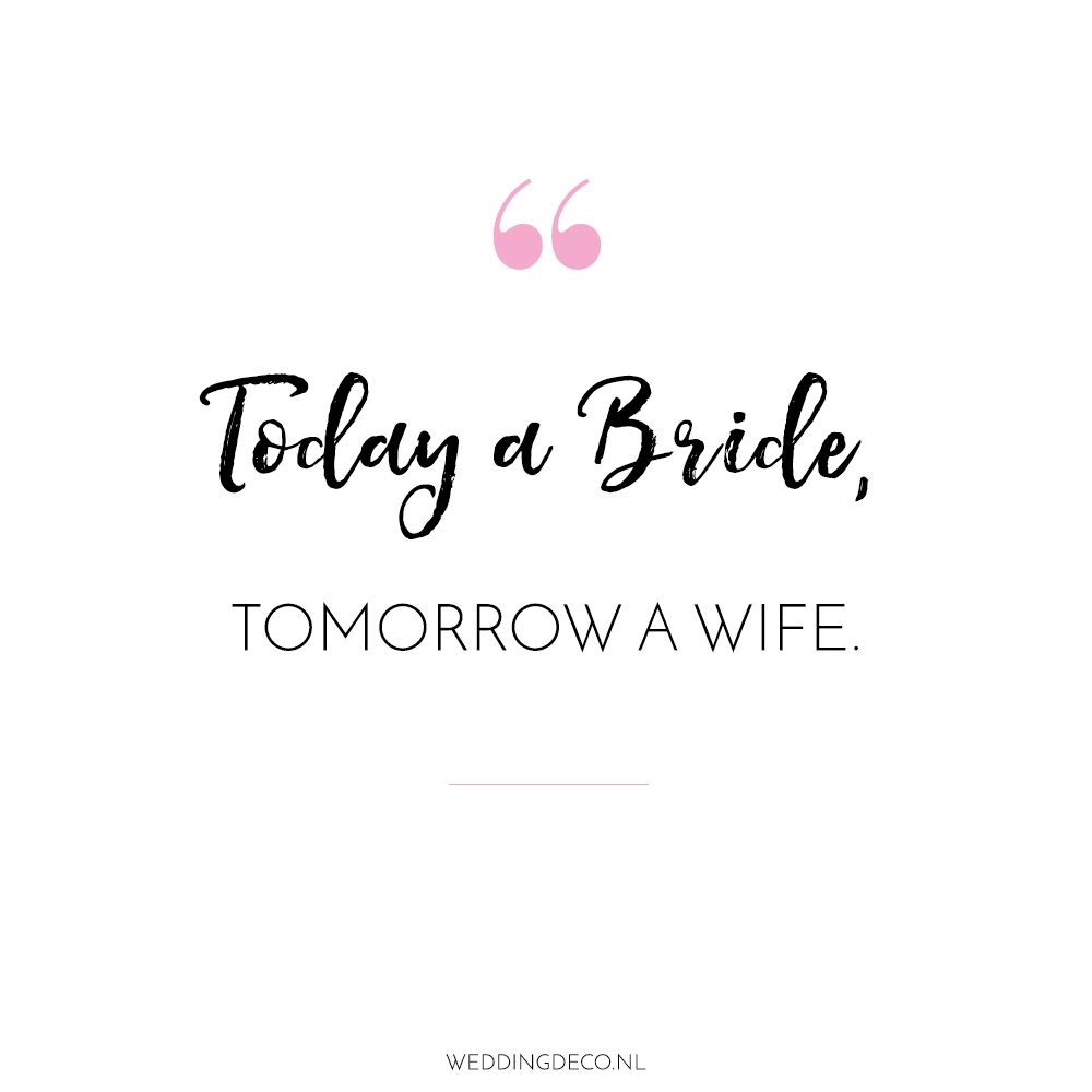 Wedding Quote We Love Today A Bride Tommorow Wife 3 Www Weddingdeco Nl