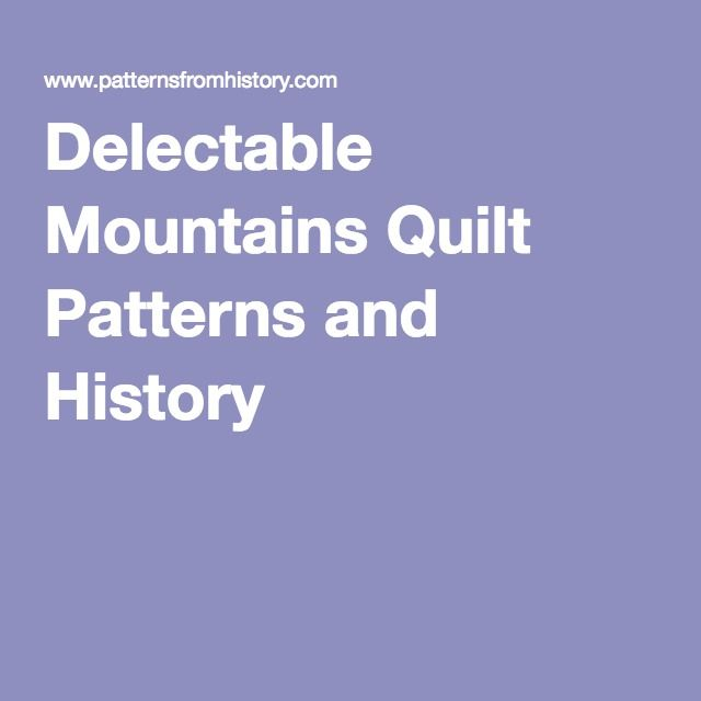 Delectable Mountains Quilt Patterns and History ... : quilting history facts - Adamdwight.com