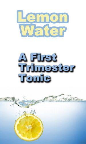 Lemon Water, First Trimester Tonic   Little sweet p   Pregnant diet