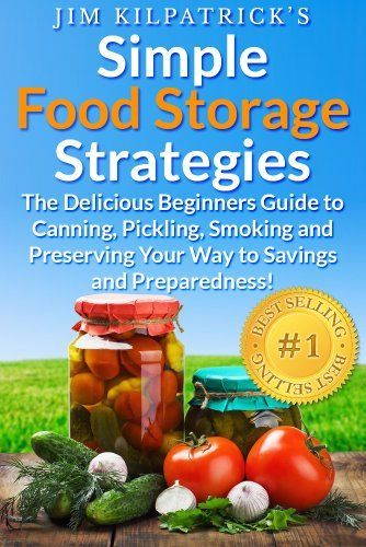 Simple Food Storage Strategies: The Delicious Beginners Guide to Canning, Pickling, Smoking and Preserving Your Way to Savings and Preparedness! [Illustrated Ed], http://www.amazon.com/dp/B00F4VOK4M/ref=cm_sw_r_pi_awdm_xLKftb0FGGK08