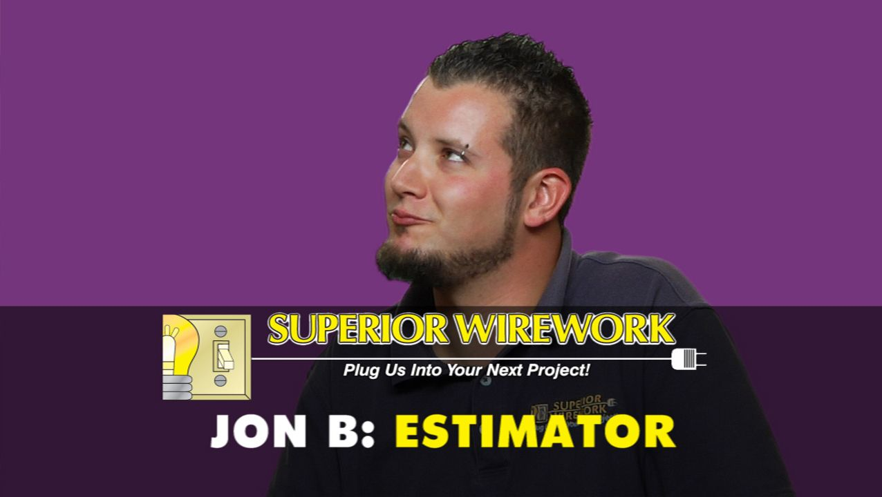 Jon is the Estimator for Superior Wirework. It is not easy