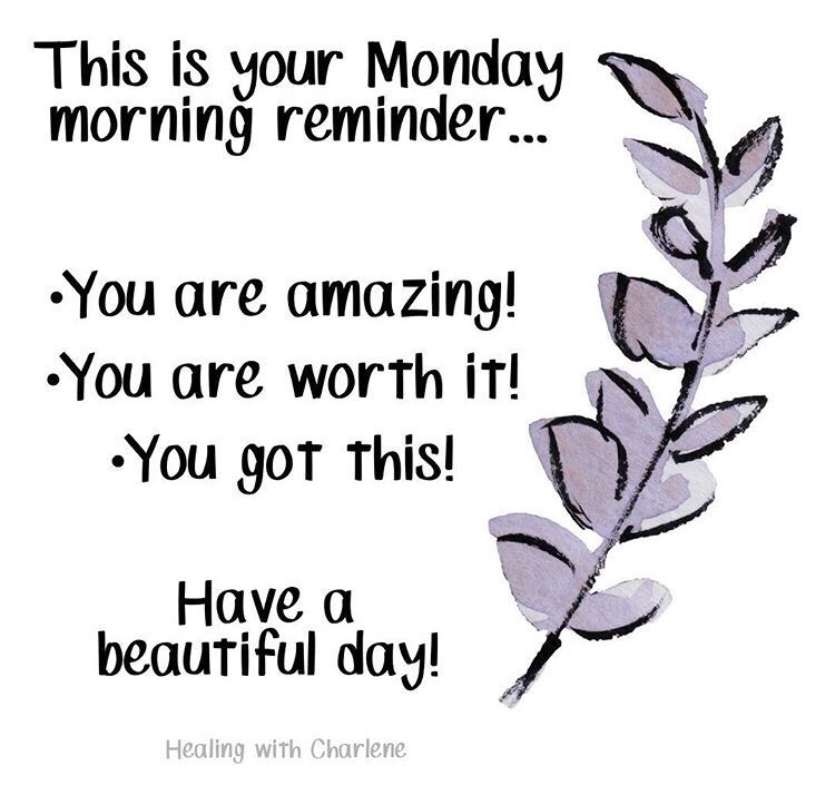 This is your Monday morning reminder … You are amazing! You are worth it! You got this! Have a beautiful day!