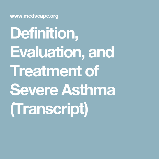 Definition Evaluation And Treatment Of Severe Asthma Transcript