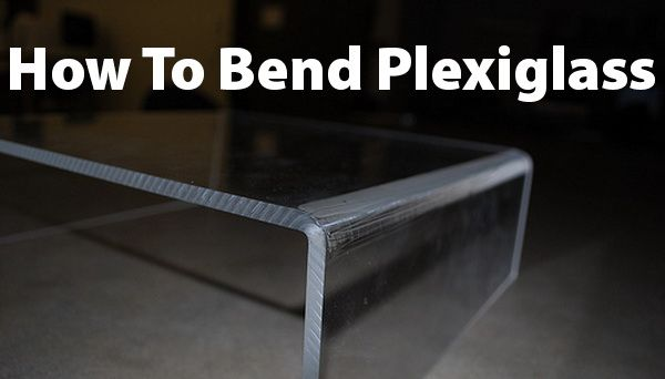 How To Bend Acrylic Plexiglass Yourself Plexiglass Acrylic Furniture Acrylic
