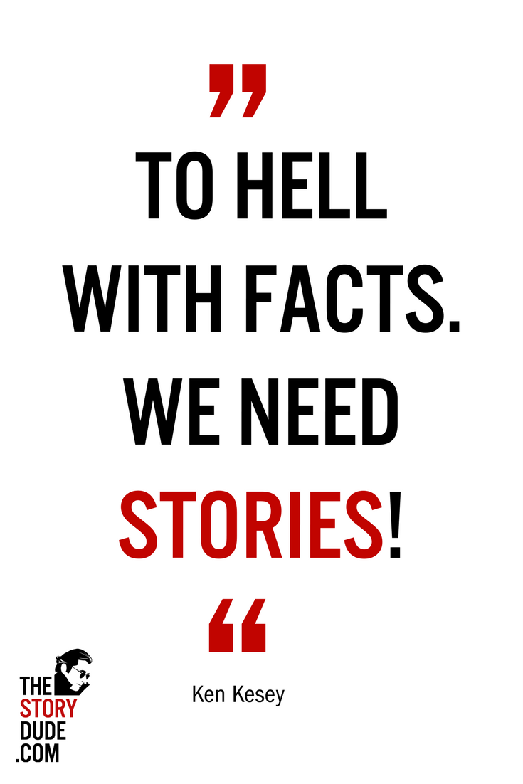 "Storytelling Quotes To Hell With Factswe Need Stories""  Ken Kesey Storytelling"