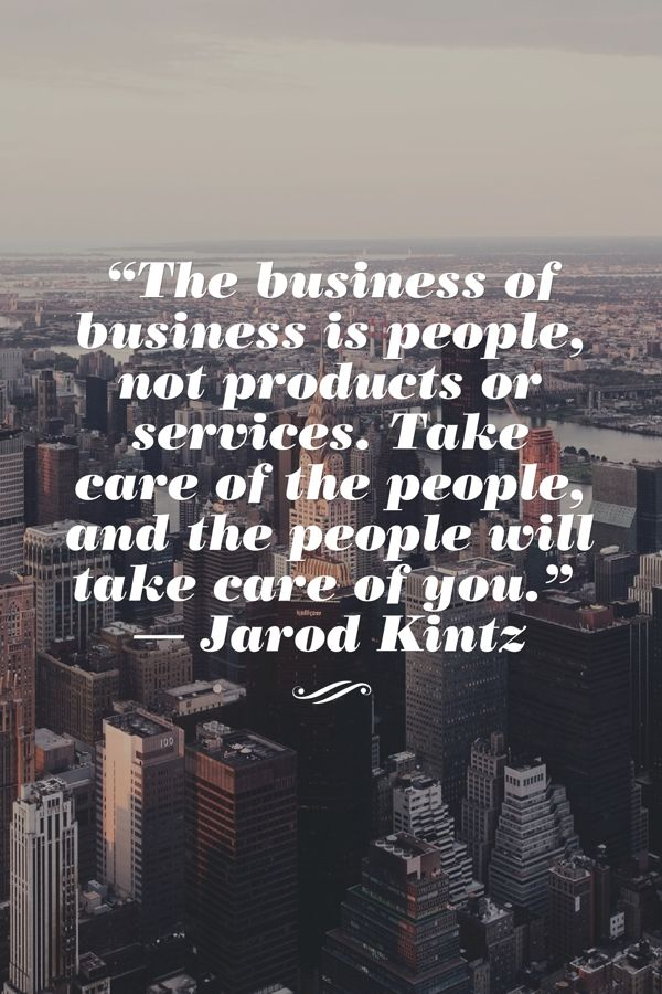 The Business Of Business Is People Not Products Or Services Take Care Of The People And The P Personal Assistant Quotes Assistant Quote Business Motivation