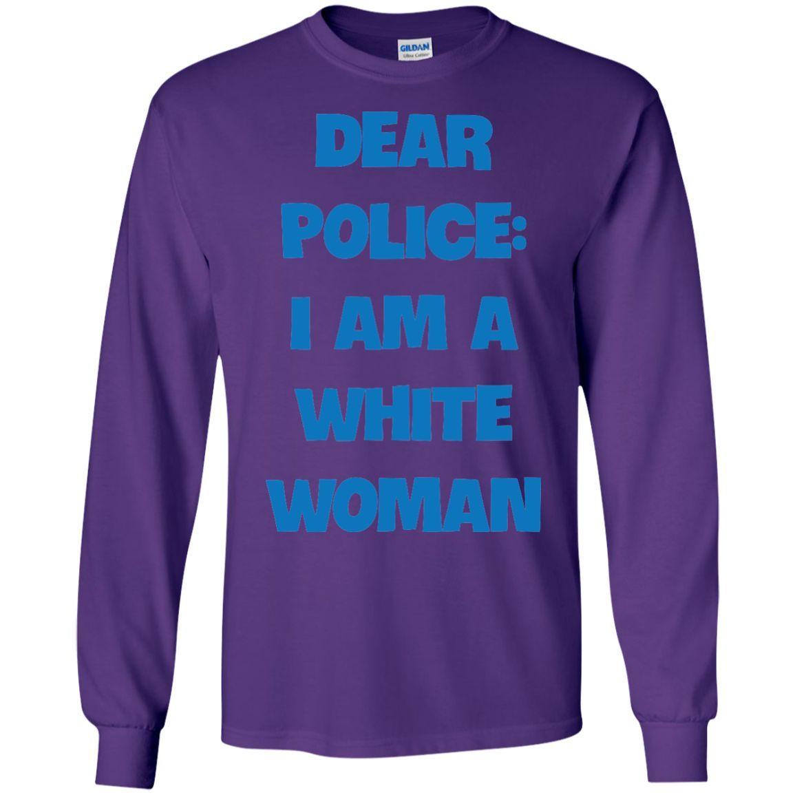 Dear Police I Am A White Woman -01 LS Ultra Cotton Tshirt