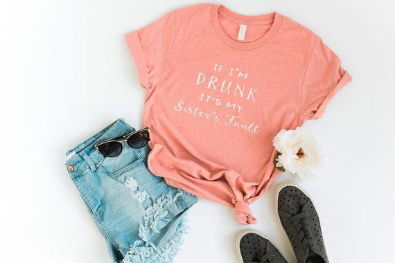 If I'm drunk it's my sister's fault funny tshirt women graphic tees mens teen girl gifts clothes for womens cool t shirts #teenagegirlclothes