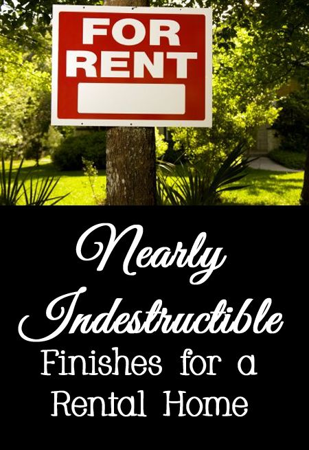 Nearly Indestructible Finishes For A Rental Home House Rental Rental It Is Finished