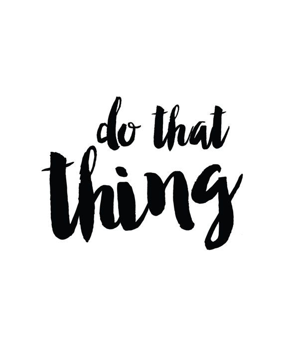Do That Thing Black And White Motivational Print By Madkittymedia