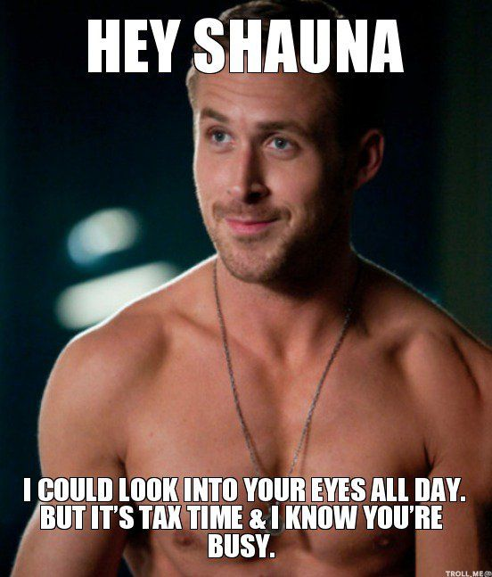 8fc8af39840902245c598bdc5f0cd263 hey shauna i could look into your eyes all day but its tax time i