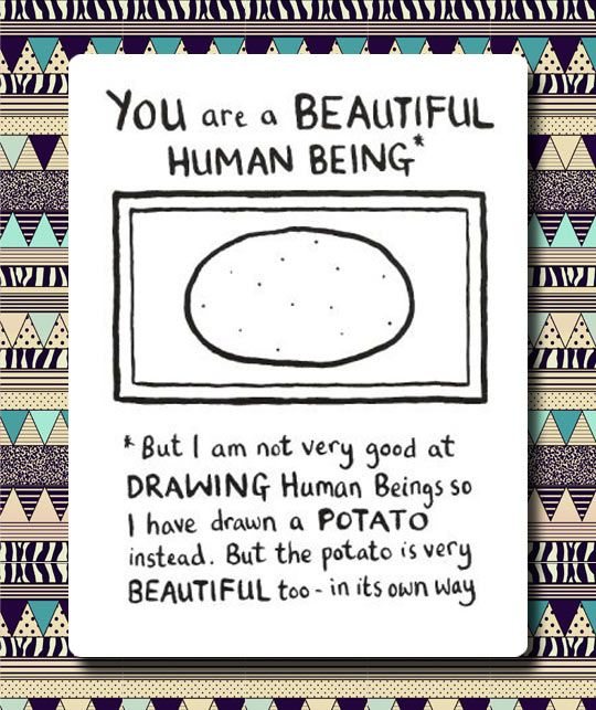 YOU ARE A BEAUTIFUL HUMAN BEING.
