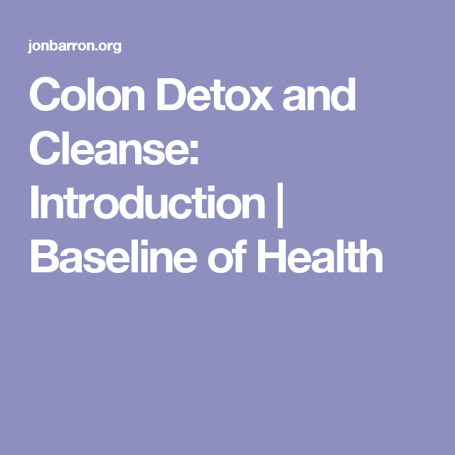 Colon Detox and Cleanse: Introduction | Baseline of Health
